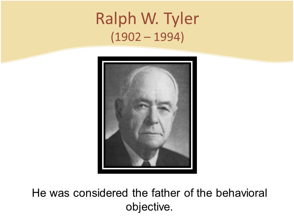 He was considered the father of the behavioral objective.