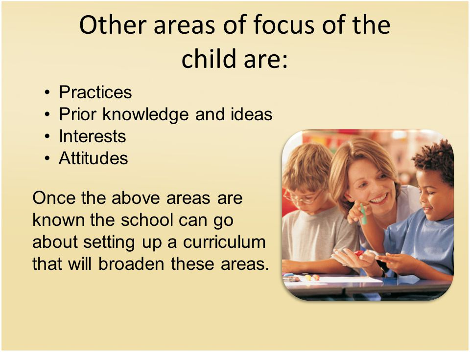 Other areas of focus of the child are: