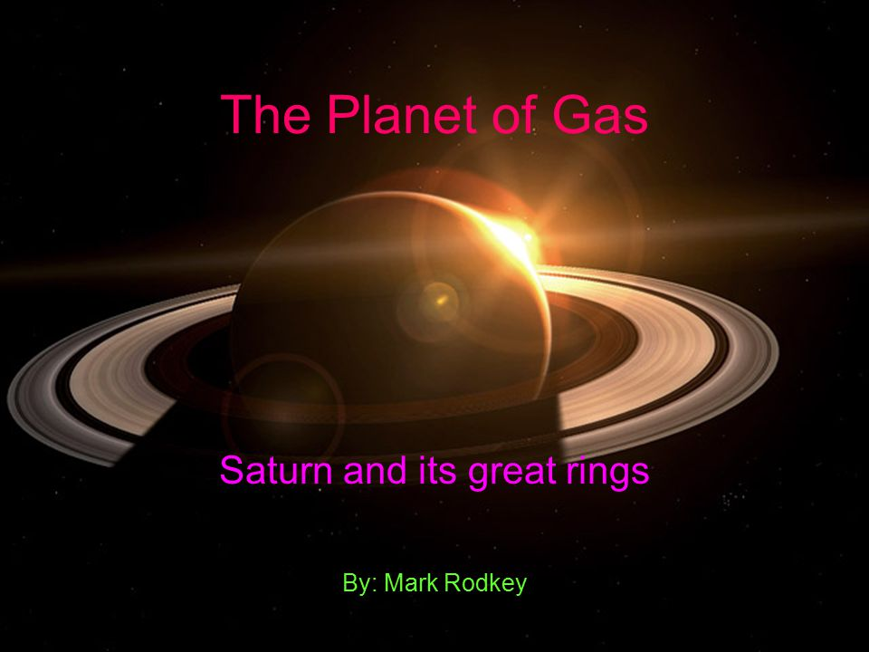 Saturn and its great rings By: Mark Rodkey