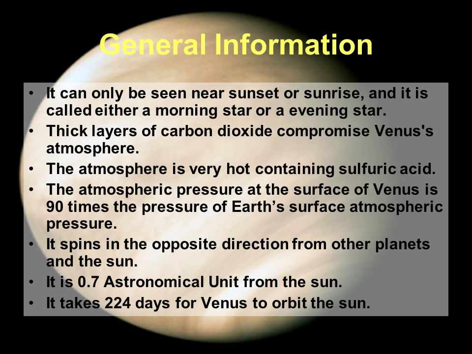 General Information It can only be seen near sunset or sunrise, and it is called either a morning star or a evening star.