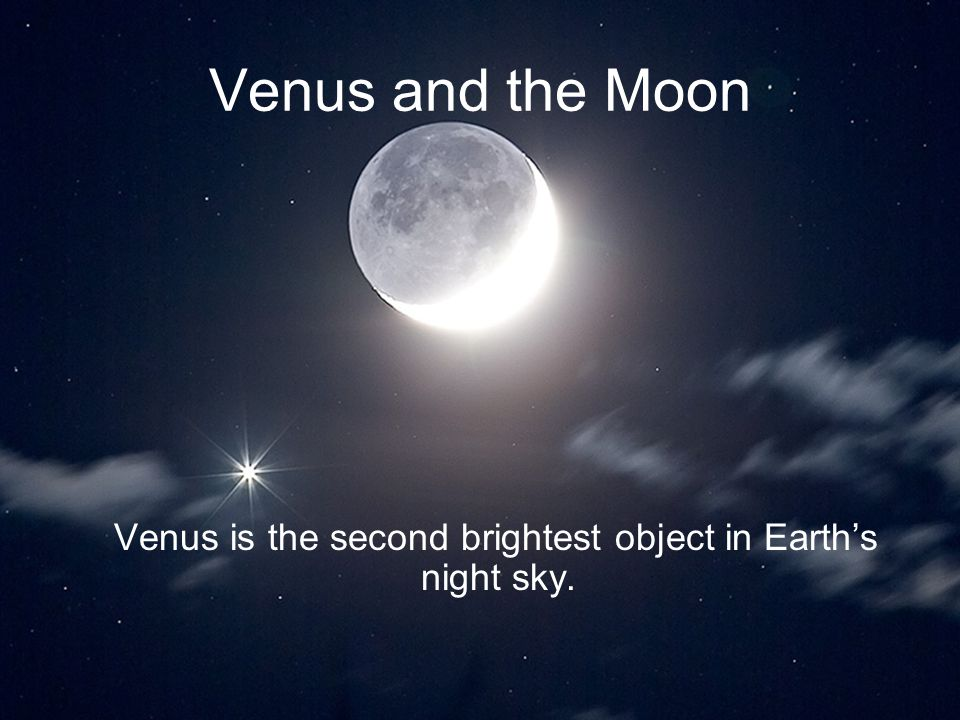 Venus is the second brightest object in Earth's night sky.