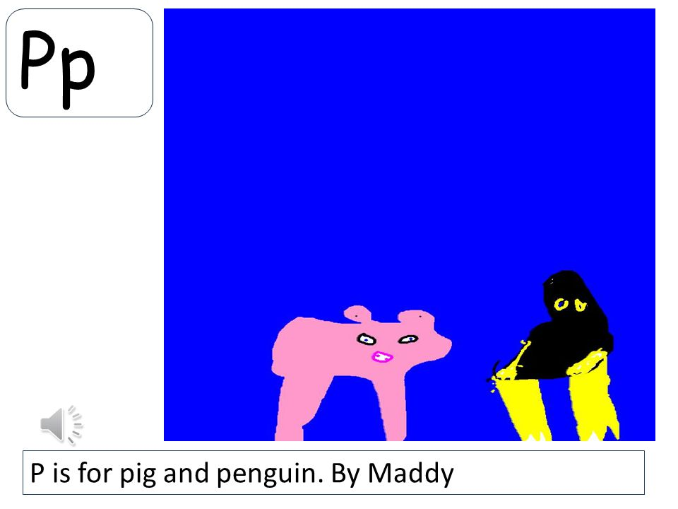 Pp P is for pig and penguin. By Maddy