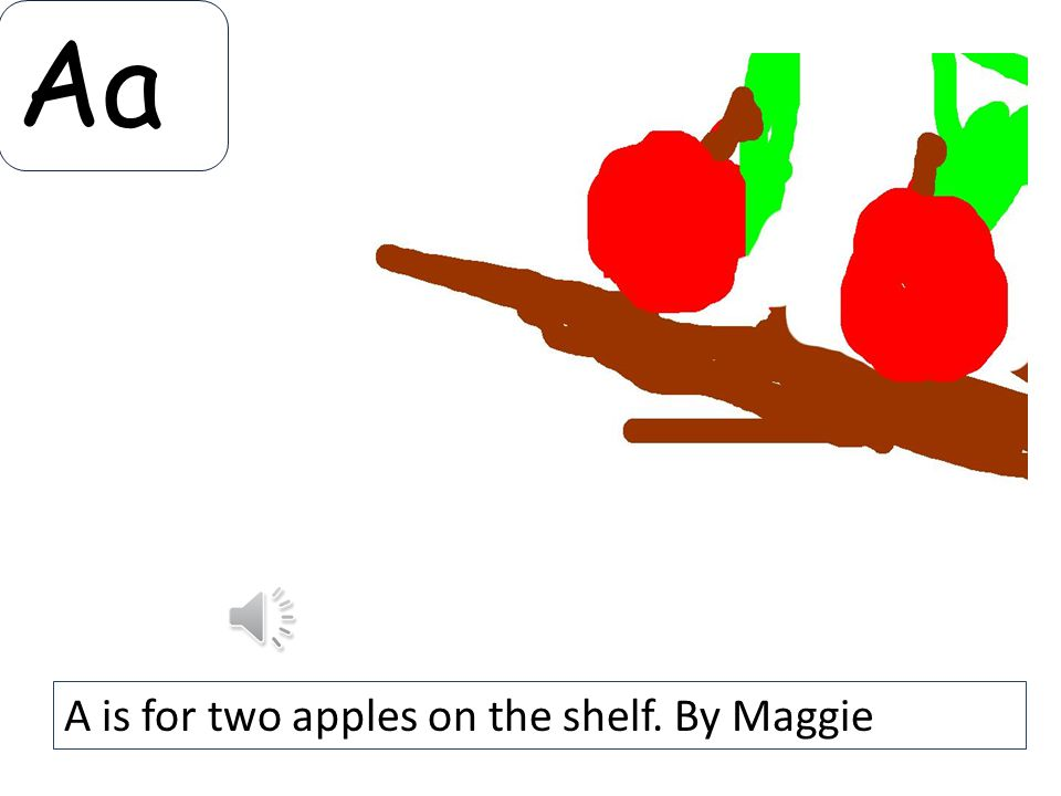 Aa A is for two apples on the shelf. By Maggie