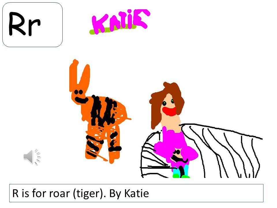 Rr R is for roar (tiger). By Katie