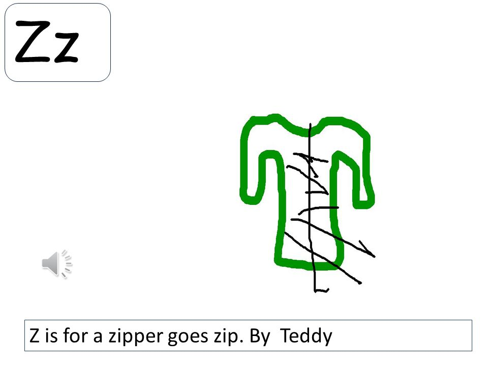 Zz Z is for a zipper goes zip. By Teddy