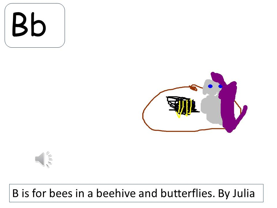 Bb B is for bees in a beehive and butterflies. By Julia