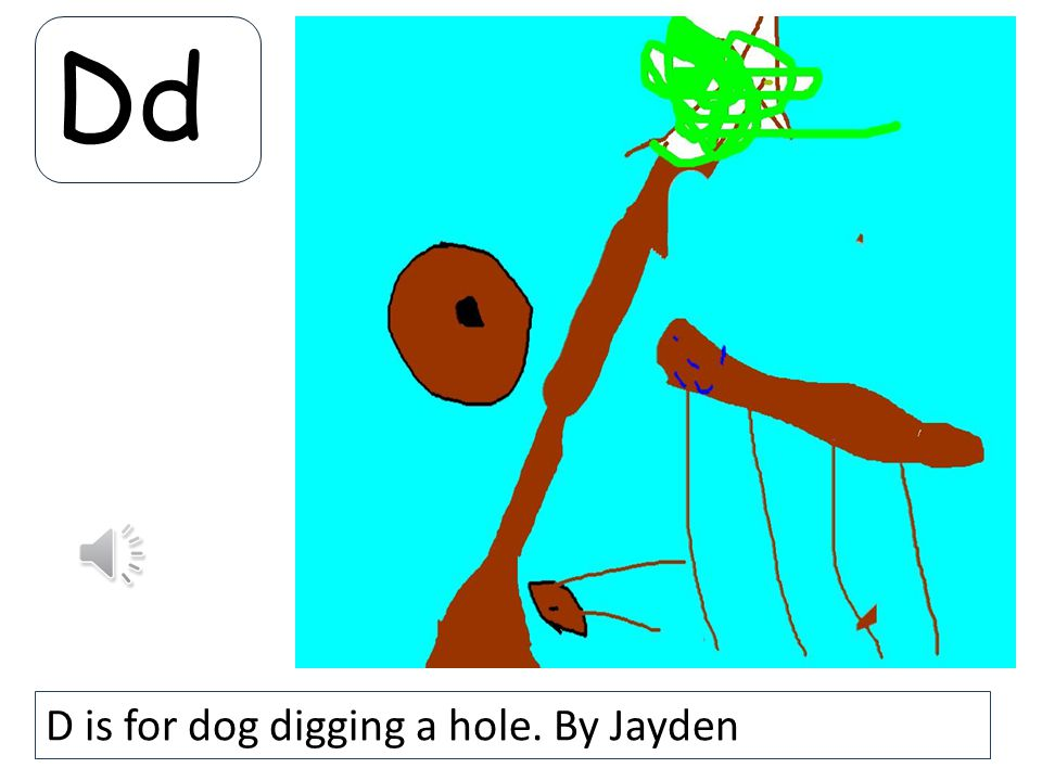 Dd D is for dog digging a hole. By Jayden