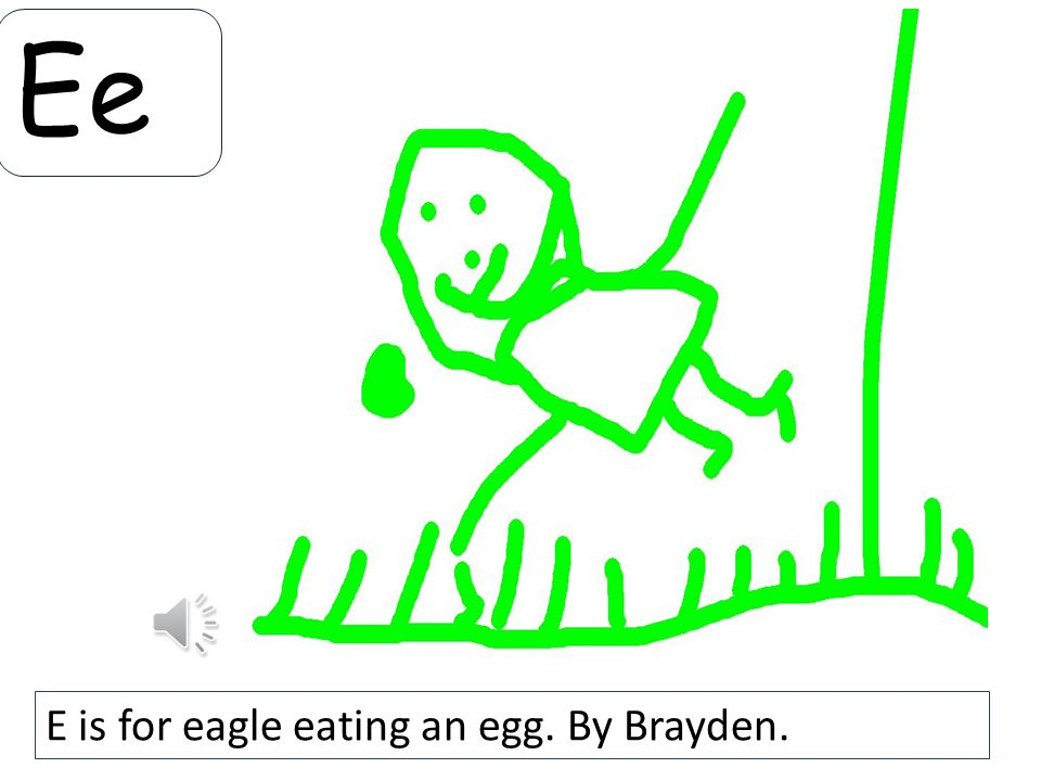 Ee E is for eagle eating an egg. By Brayden.