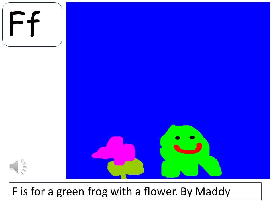 Ff F is for a green frog with a flower. By Maddy