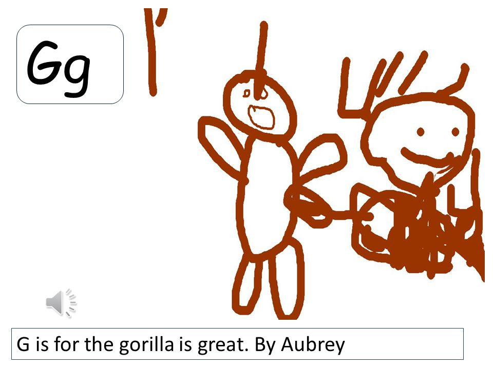 Gg G is for the gorilla is great. By Aubrey