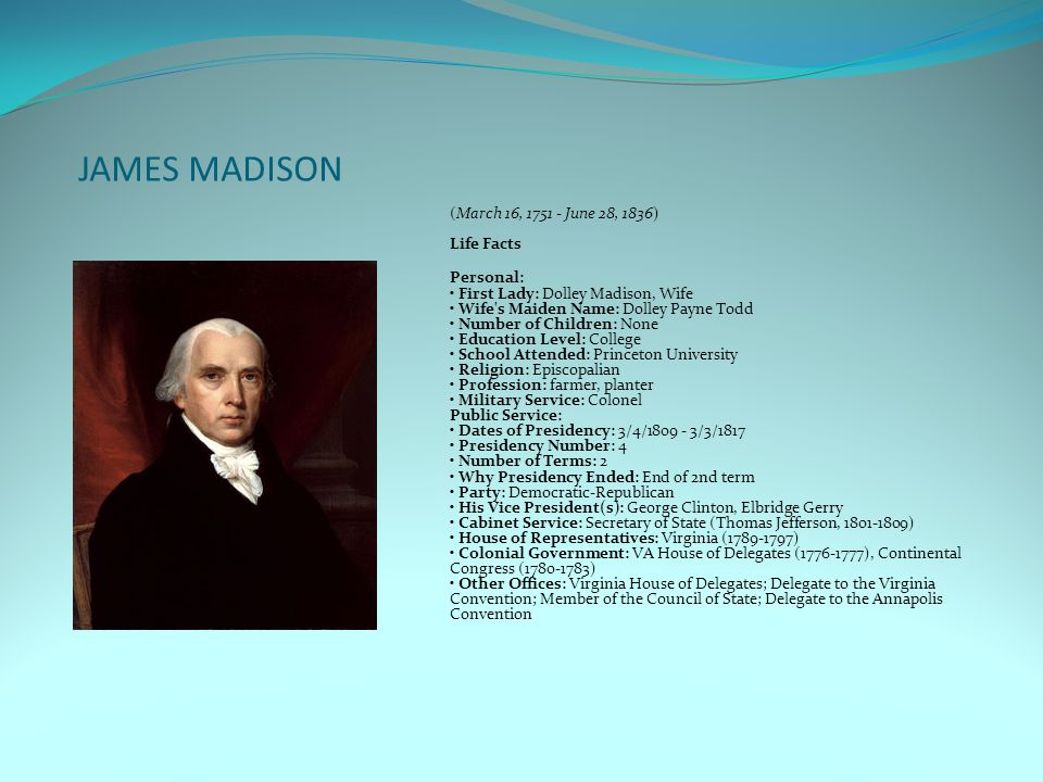 JAMES MADISON (March 16, 1751 - June 28, 1836) Life Facts