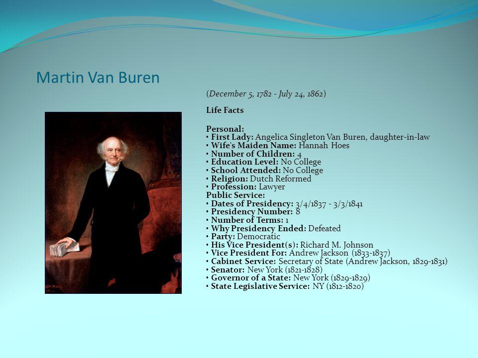 Martin Van Buren (December 5, 1782 - July 24, 1862) Life Facts