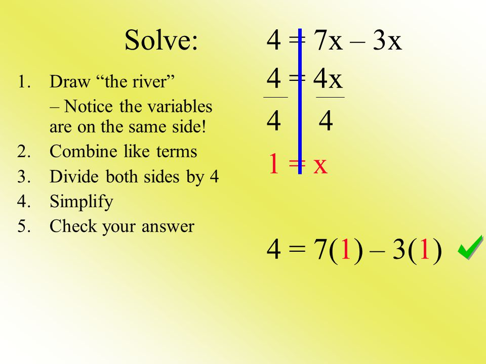 Solve: 4 = 7x – 3x 4 = 4x 4 4 1 = x 4 = 7(1) – 3(1) Draw the river