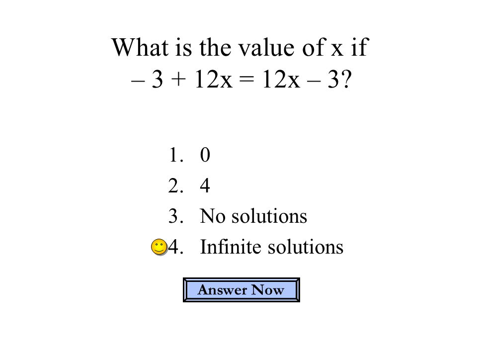 What is the value of x if – 3 + 12x = 12x – 3
