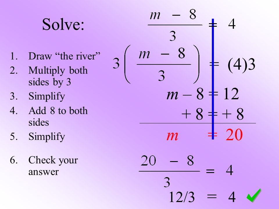 Solve: = (4)3 m – 8 = 12 + 8 = + 8 m = 20 12/3 = 4 Draw the river
