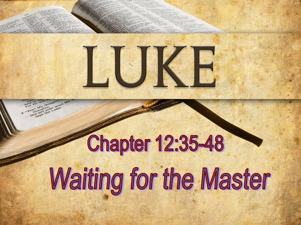 Chapter 12:35-48 Waiting for the Master
