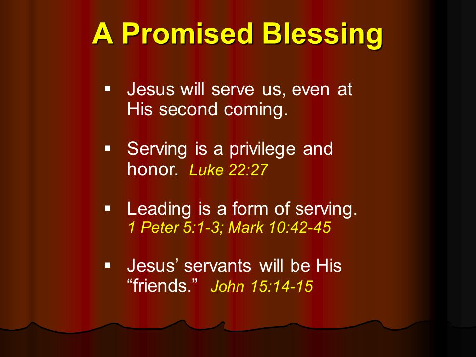 A Promised Blessing Jesus will serve us, even at His second coming.
