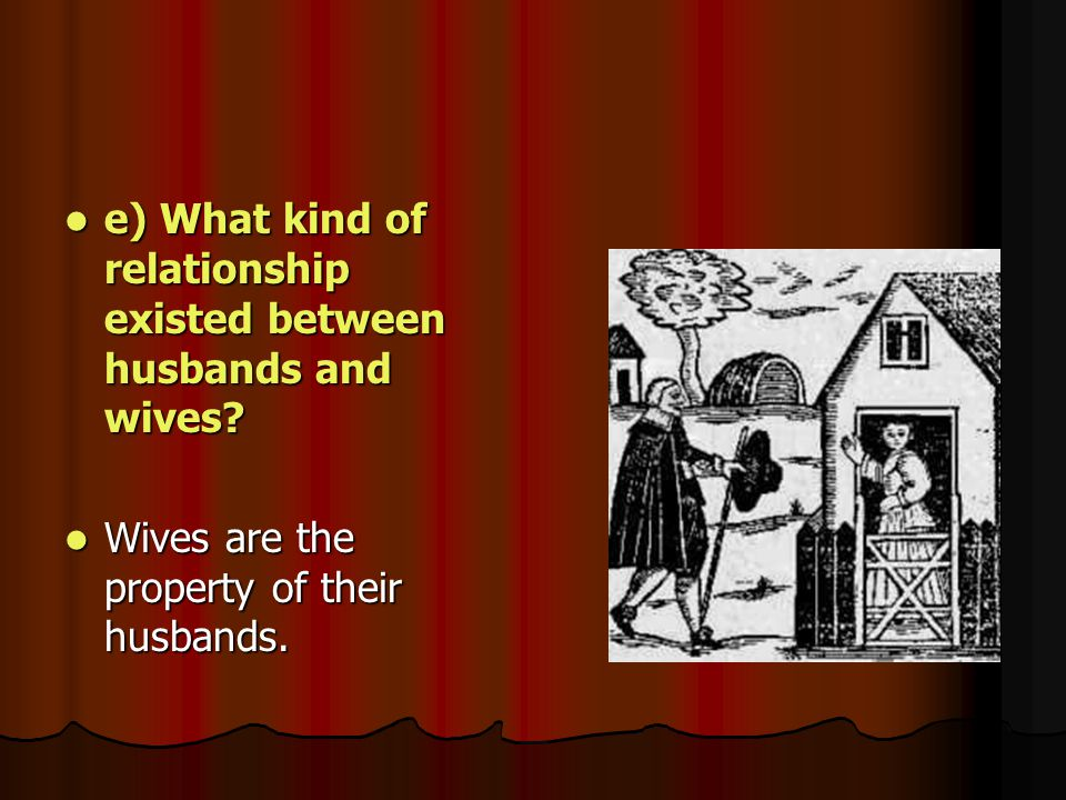 e) What kind of relationship existed between husbands and wives