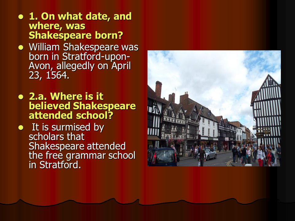 1. On what date, and where, was Shakespeare born