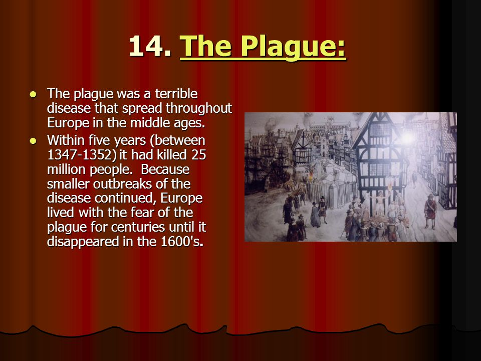 14. The Plague: The plague was a terrible disease that spread throughout Europe in the middle ages.