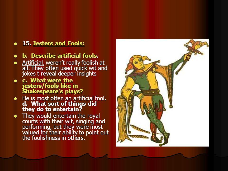 15. Jesters and Fools: b. Describe artificial fools.