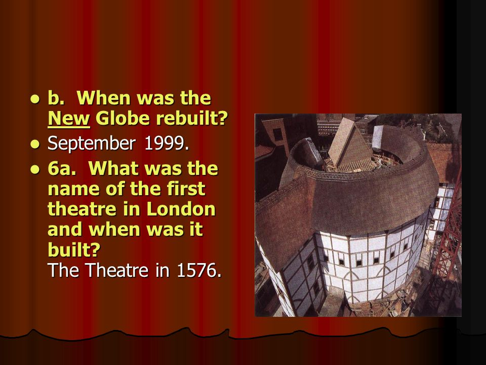 b. When was the New Globe rebuilt
