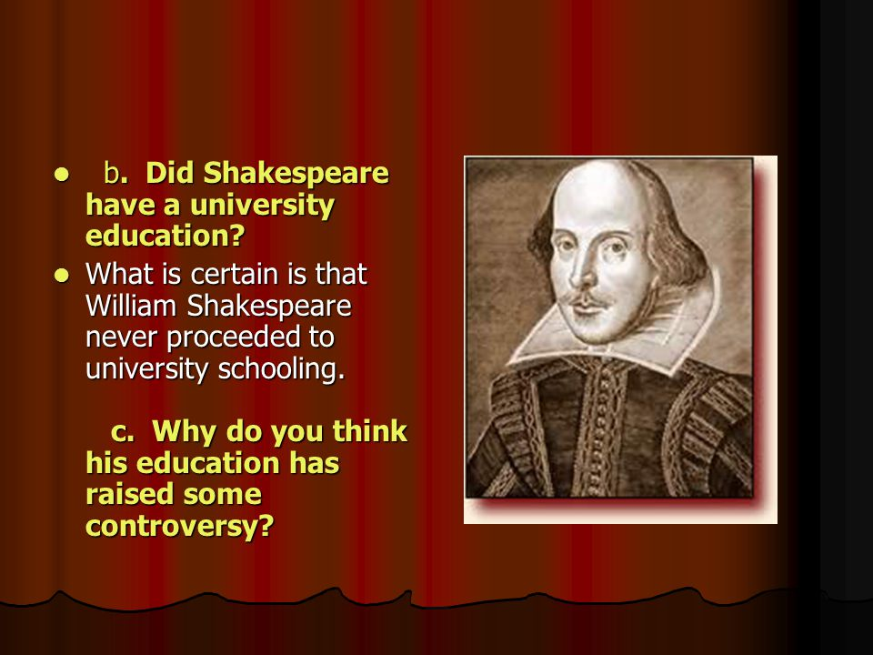 b. Did Shakespeare have a university education