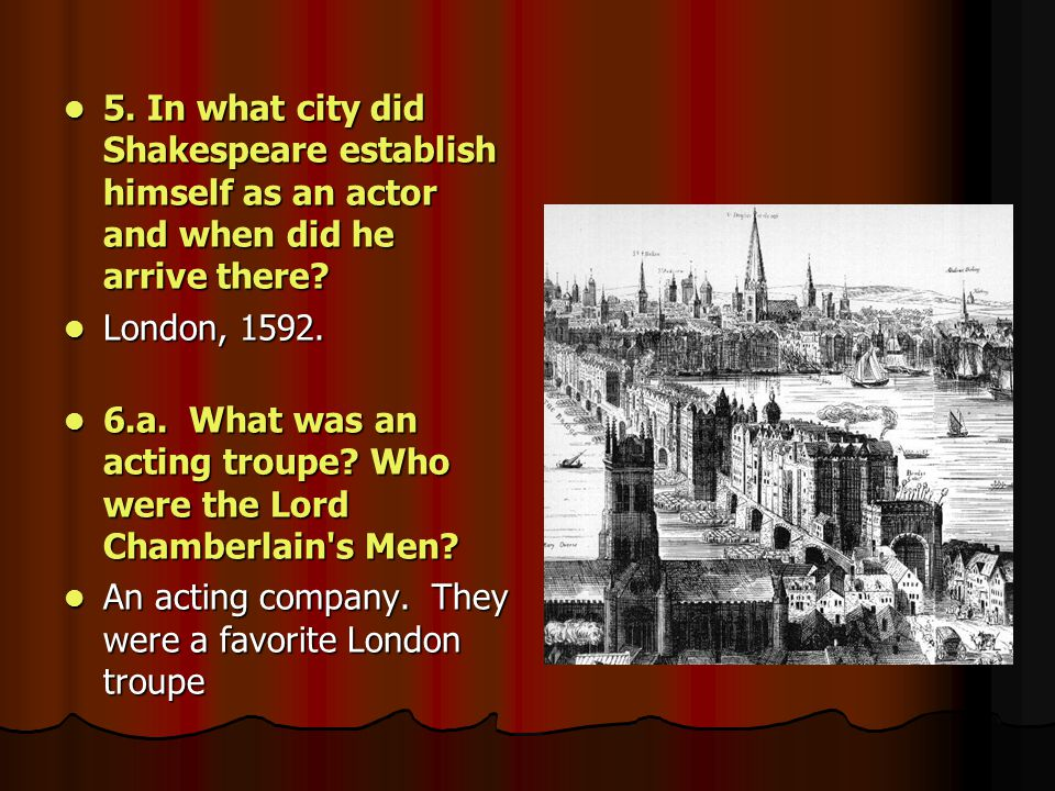 5. In what city did Shakespeare establish himself as an actor and when did he arrive there