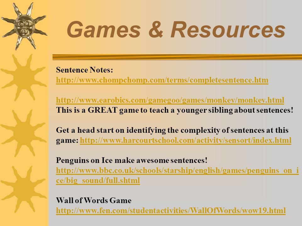 Games & Resources Sentence Notes: http://www.chompchomp.com/terms/completesentence.htm.