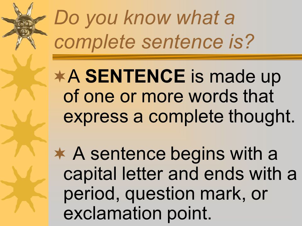 Do you know what a complete sentence is