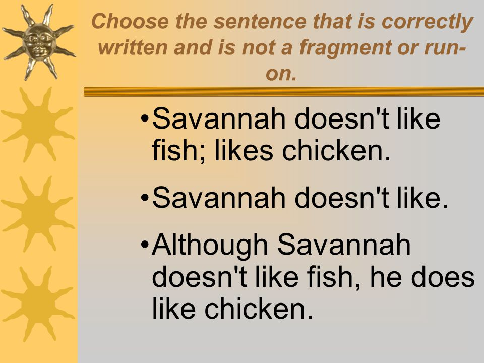 Savannah doesn t like fish; likes chicken. Savannah doesn t like.