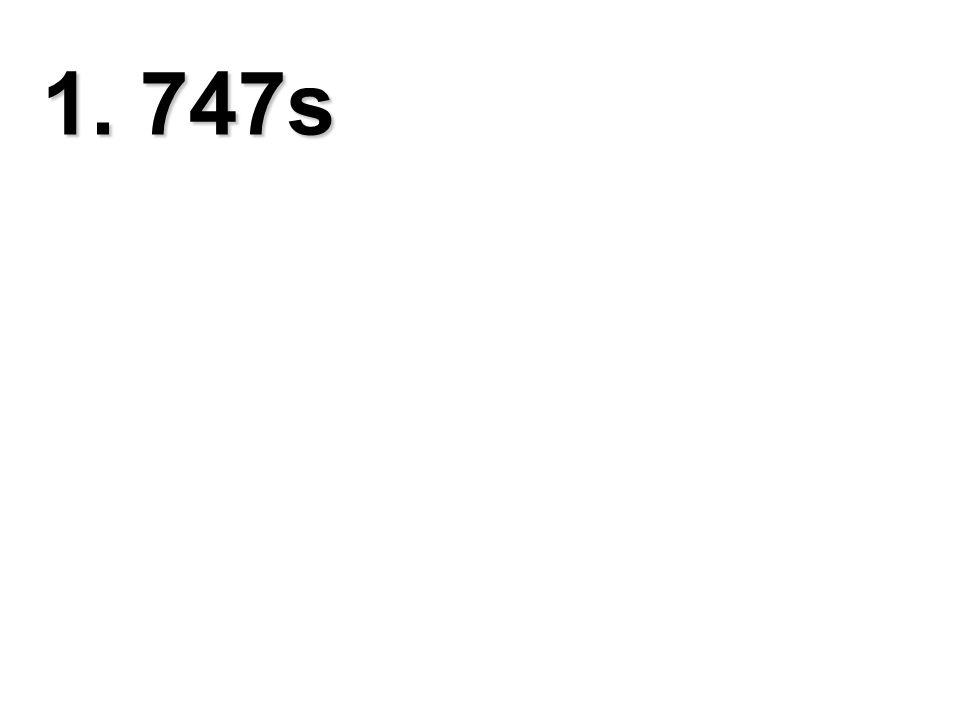 1. 747s