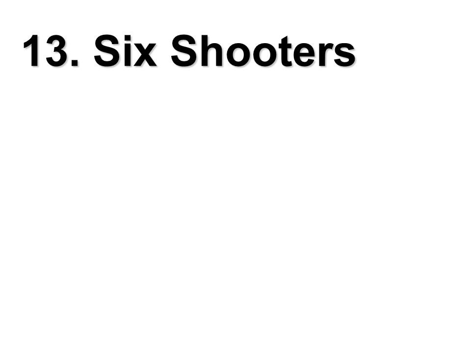 13. Six Shooters
