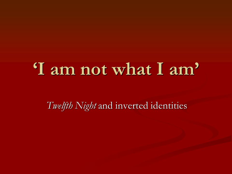 Twelfth Night and inverted identities