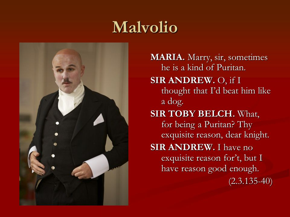 Malvolio MARIA. Marry, sir, sometimes he is a kind of Puritan.