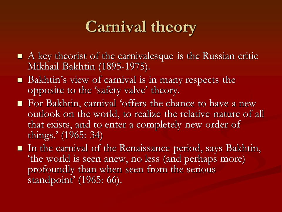 Carnival theory A key theorist of the carnivalesque is the Russian critic Mikhail Bakhtin (1895-1975).