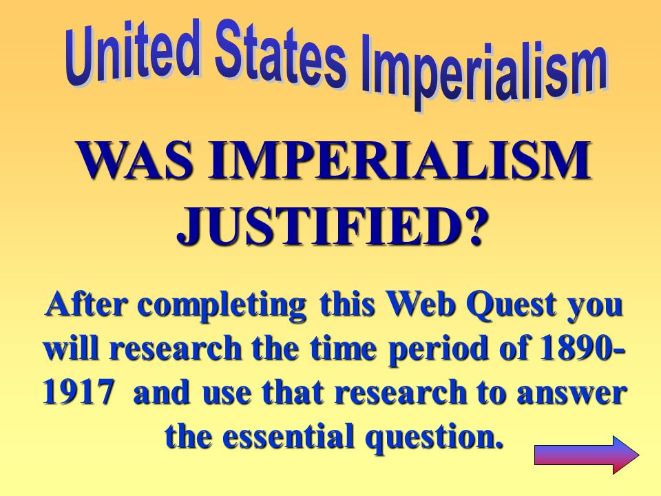 United States Imperialism WAS IMPERIALISM JUSTIFIED