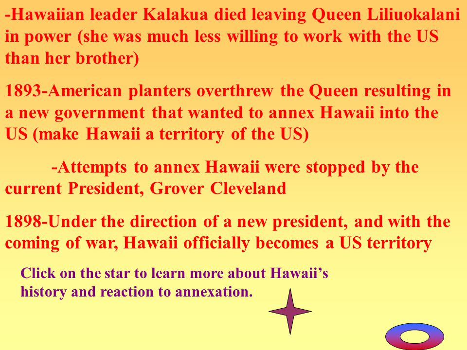 -Hawaiian leader Kalakua died leaving Queen Liliuokalani in power (she was much less willing to work with the US than her brother)