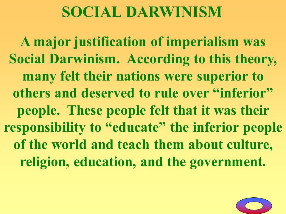 justifications for imperialism Racial justifications for imperialism humanitarian justifications for imperialism social darwinism: applies the theory of natural selection to human societies in the struggle between nations the fit are victorious and survive while.