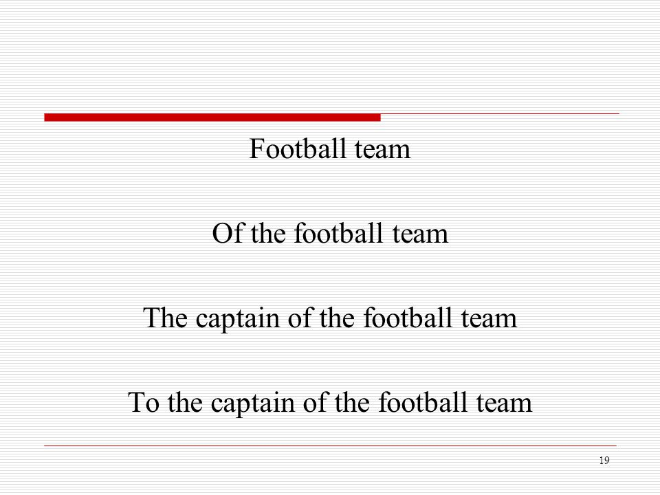 The captain of the football team To the captain of the football team