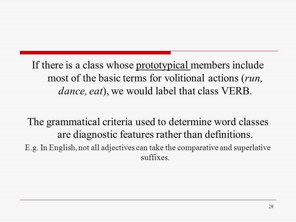 If there is a class whose prototypical members include most of the basic terms for volitional actions (run, dance, eat), we would label that class VERB.