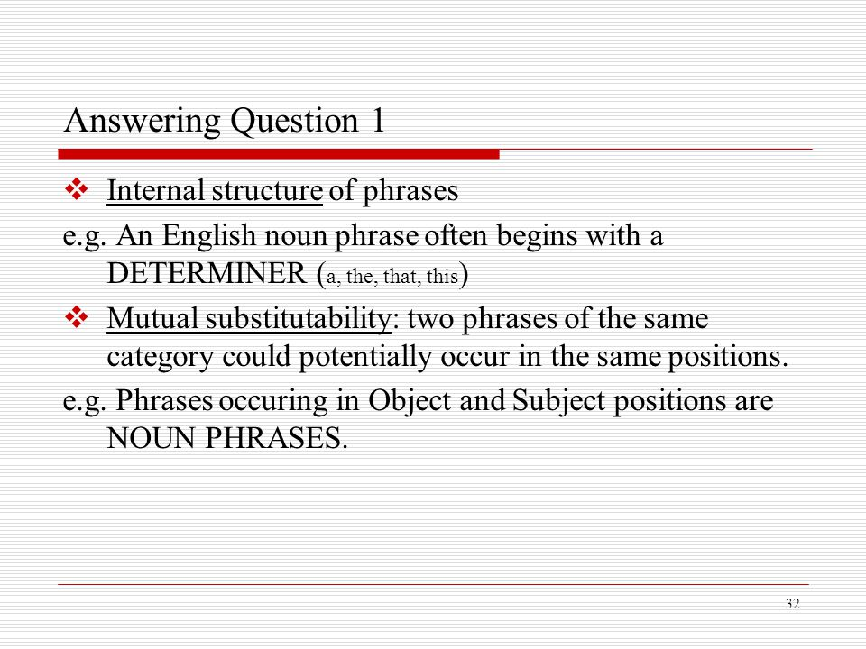 Answering Question 1 Internal structure of phrases