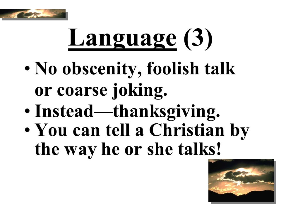 Language (3) No obscenity, foolish talk or coarse joking.