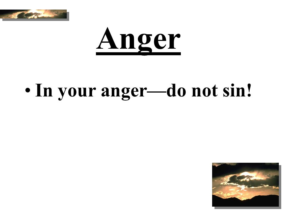 Anger In your anger—do not sin!