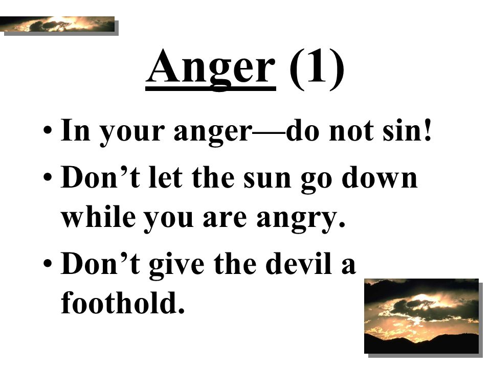 Anger (1) In your anger—do not sin!