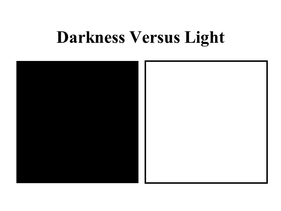 Darkness Versus Light