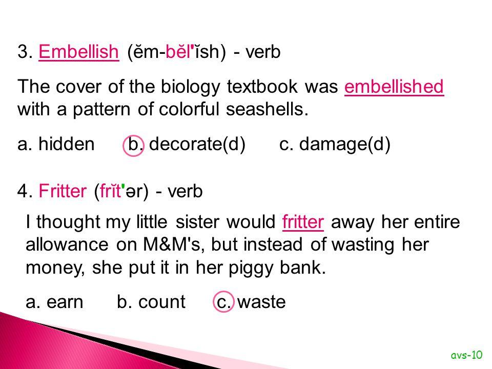 3. Embellish (ĕm-bĕl ĭsh) - verb