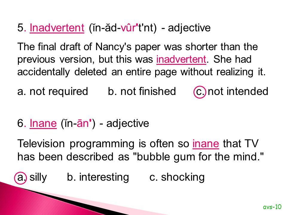 5. Inadvertent (ĭn-ăd-vûr t nt) - adjective