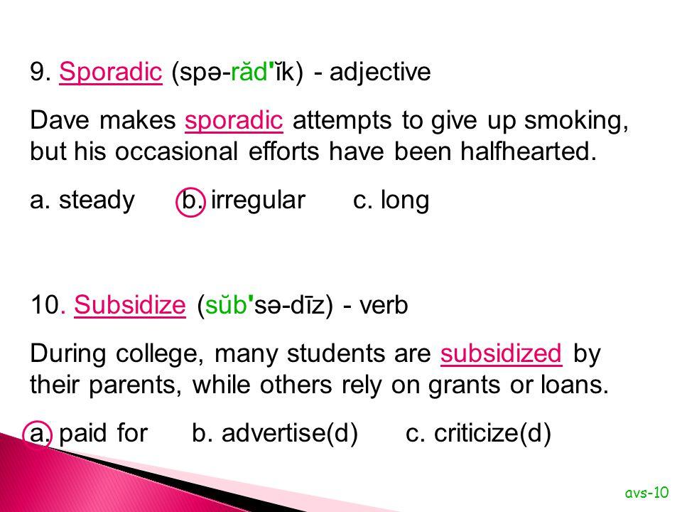 a. steady b. irregular c. long 9. Sporadic (spə-răd ĭk) - adjective
