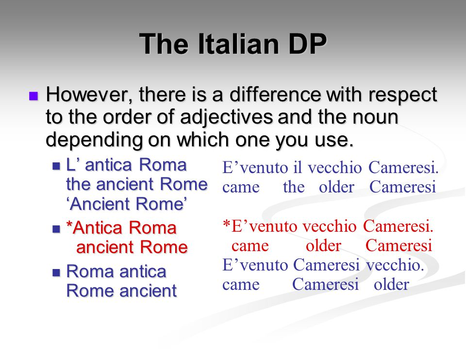 The Italian DP However, there is a difference with respect to the order of adjectives and the noun depending on which one you use.